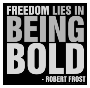 Freedom Lies in Being Bold
